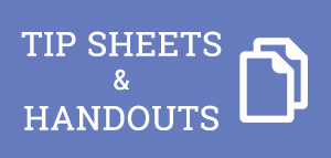 Tip Sheets and Handouts